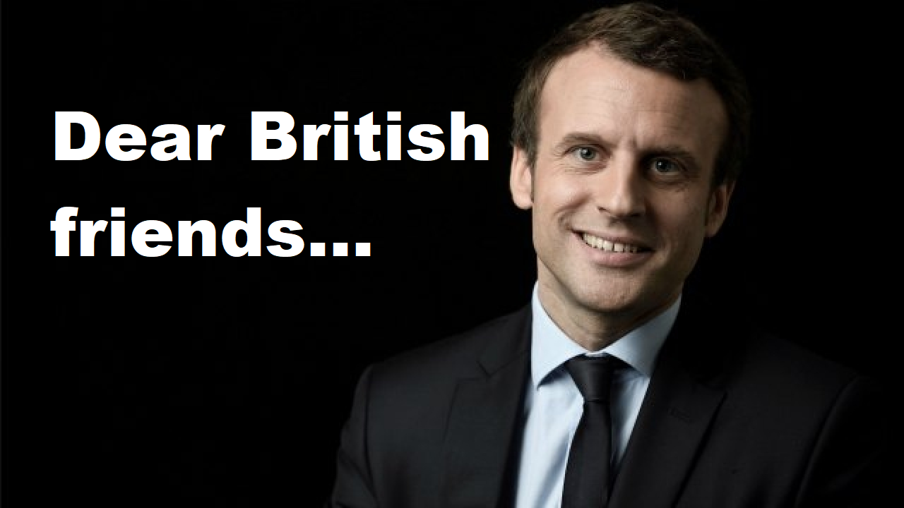 Emmanuel Macron dear British friends